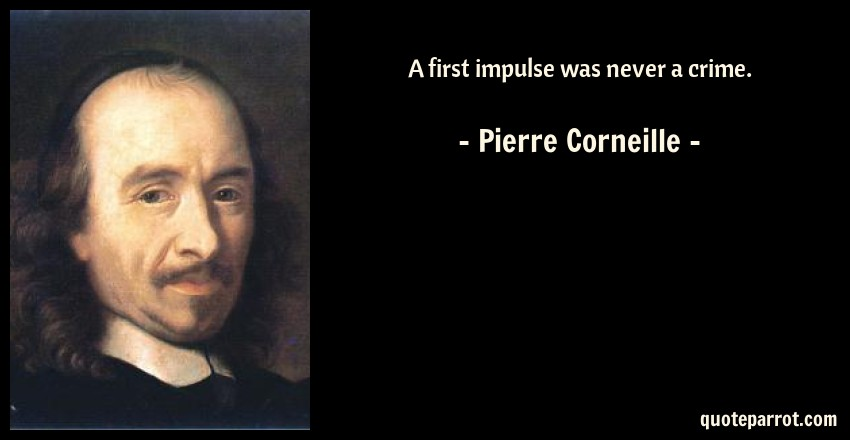 Pierre Corneille Quote: A first impulse was never a crime.