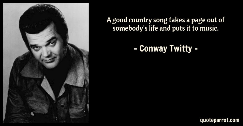 A good country song takes a page out of somebody\'s life ...