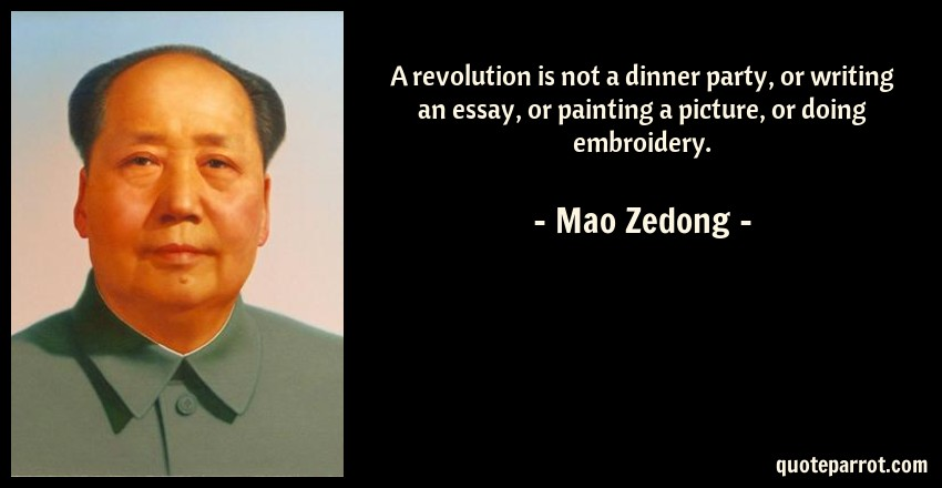 a revolution is not a dinner party or writing an essay by mao mao zedong quote a revolution is not a dinner party or writing an essay