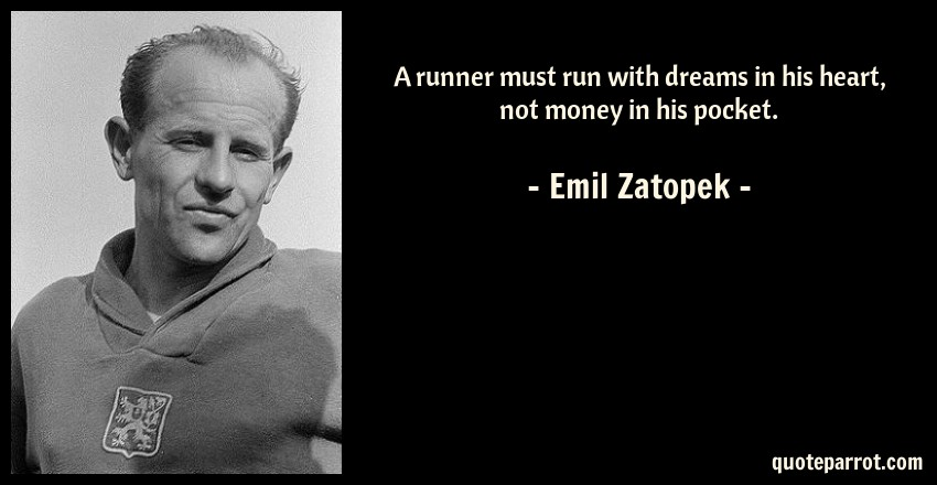 Emil Zatopek Quote: A runner must run with dreams in his heart, not money in his pocket.