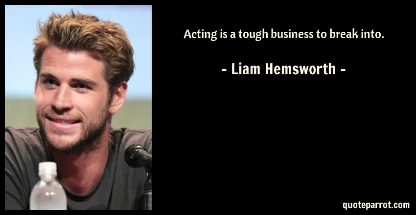 Liam Hemsworth Quote: Acting is a tough business to break into.