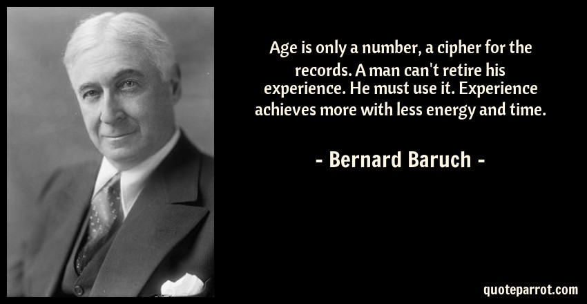 Age is only a number, a cipher for the records  A man c