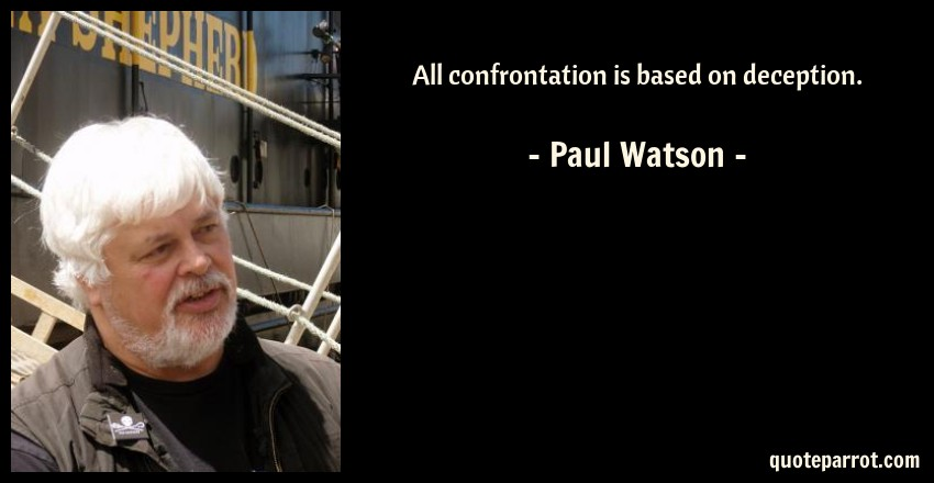 Paul Watson Quote: All confrontation is based on deception.