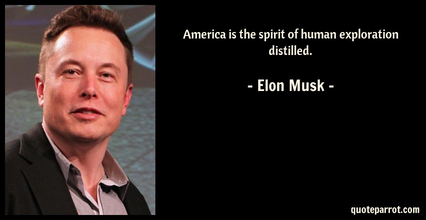 Elon Musk Quote: America is the spirit of human exploration distilled.