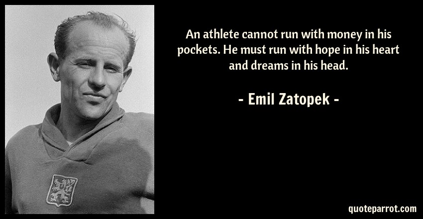 Emil Zatopek Quote: An athlete cannot run with money in his pockets. He must run with hope in his heart and dreams in his head.