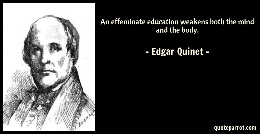 Edgar Quinet Quote: An effeminate education weakens both the mind and the body.