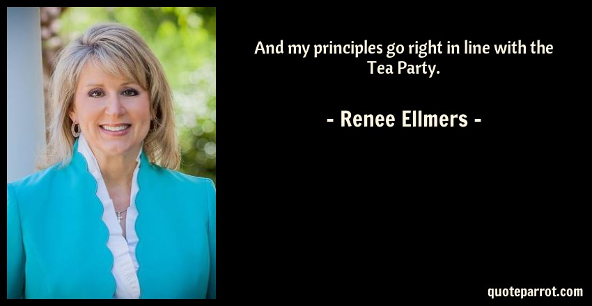 Renee Ellmers Quote: And my principles go right in line with the Tea Party.