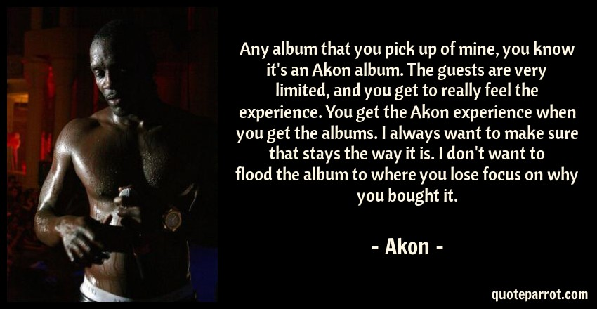 Any album that you pick up of mine, you know it's an Ak    by Akon