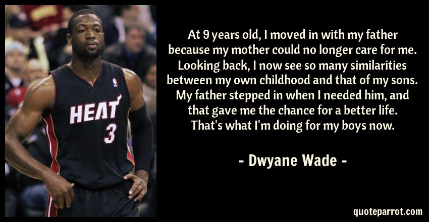 At 9 years old i moved in with my father because my mo by dwyane wade quote at 9 years old i moved in with my father because voltagebd Gallery