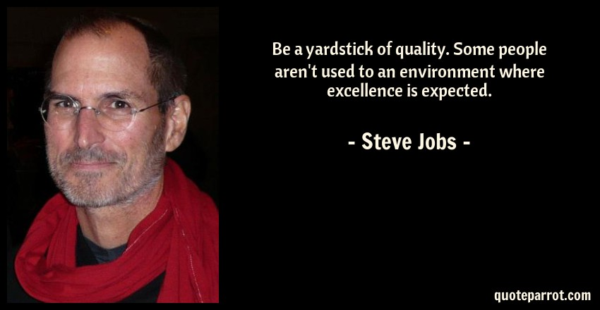 Be A Yardstick Of Quality Some People Arent Used To By Steve