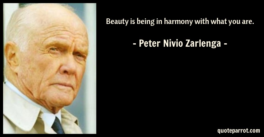 Peter Nivio Zarlenga Quote: Beauty is being in harmony with what you are.