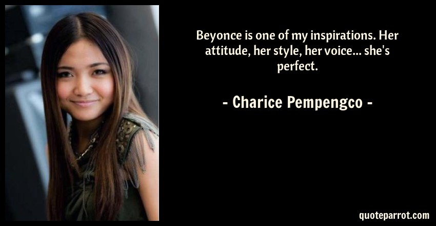 Beyonce is one of my inspirations. Her attitude, her st ...