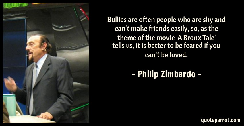 Bullies are often people who are shy and can\'t make fri ...