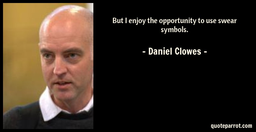 Daniel Clowes Quote: But I enjoy the opportunity to use swear symbols.