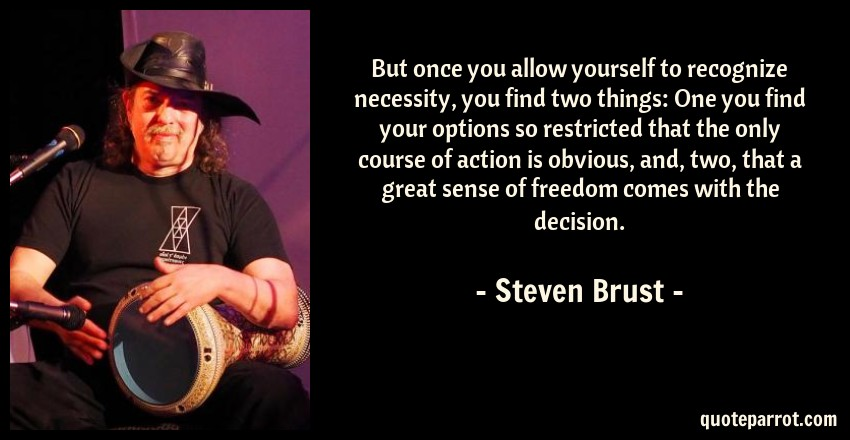 But Once You Allow Yourself To Recognize Necessity You By Steven