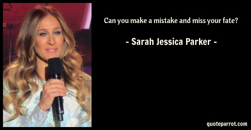 Can You Make A Mistake And Miss Your Fate By Sarah Jessica Parker