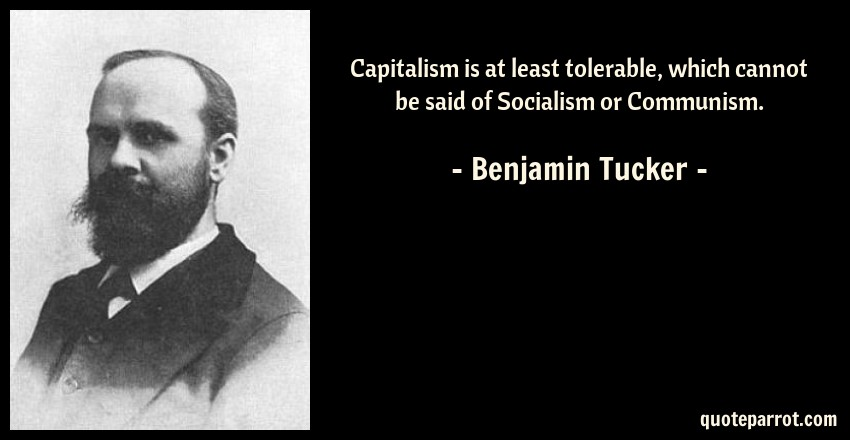 Benjamin Tucker Quote: Capitalism is at least tolerable, which cannot be said of Socialism or Communism.