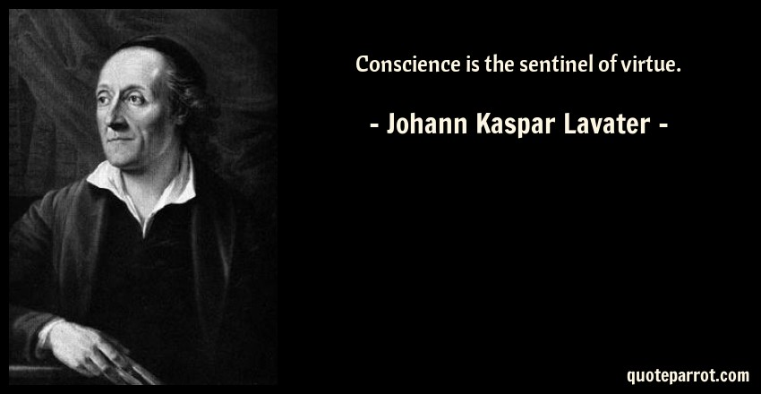 Johann Kaspar Lavater Quote: Conscience is the sentinel of virtue.
