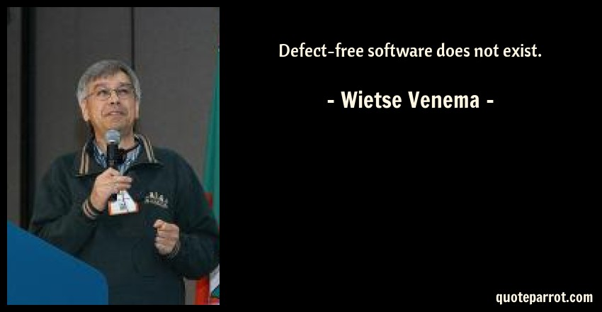 Wietse Venema Quote: Defect-free software does not exist.
