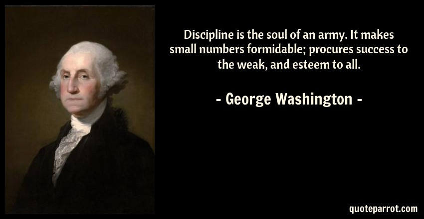 Discipline Is The Soul Of An Army It Makes Small Numbe By George