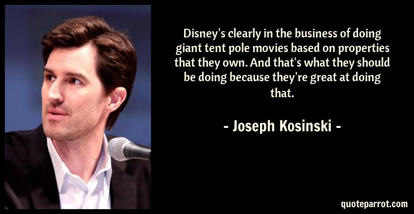 Joseph Kosinski Quote Disneyu0027s clearly in the business of doing giant tent pole movies based  sc 1 st  QuoteParrot & Disneyu0027s clearly in the business of doing giant tent po... by ...