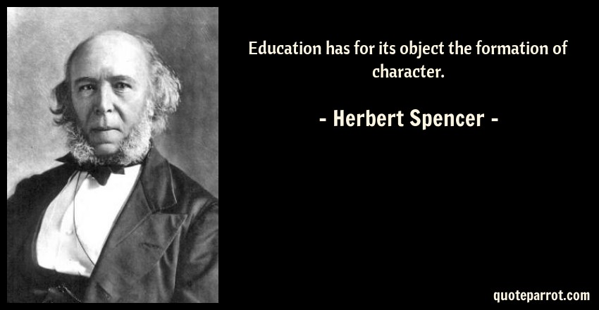 Herbert Spencer Quote: Education has for its object the formation of character.