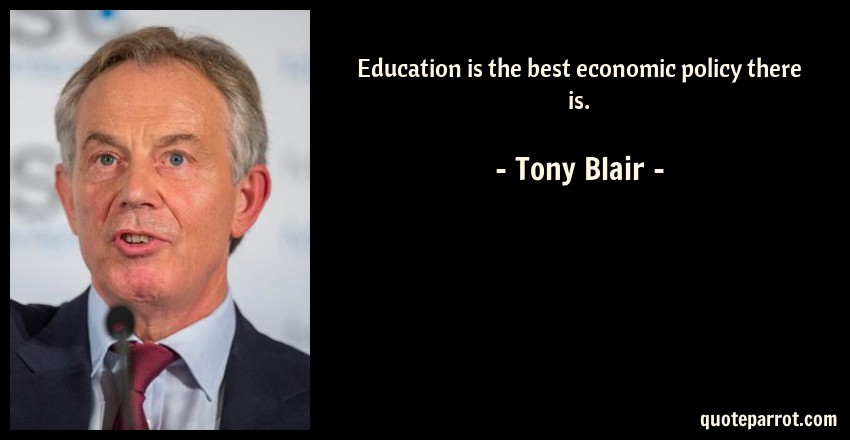 Tony Blair Quote: Education is the best economic policy there is.