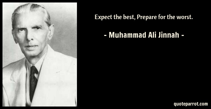 Muhammad Ali Jinnah Quote: Expect the best, Prepare for the worst.