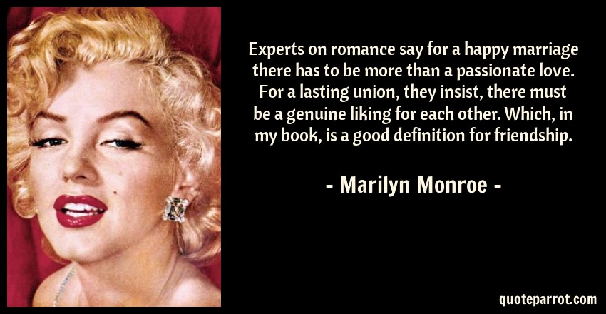 Experts On Romance Say For A Happy Marriage There Has T By Classy Marilyn Monroe Quotes About Friendship