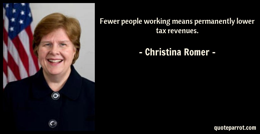 Christina Romer Quote: Fewer people working means permanently lower tax revenues.