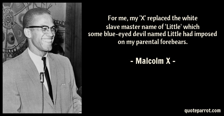 X Quote | For Me My X Replaced The White Slave Master Name Of By Malcolm