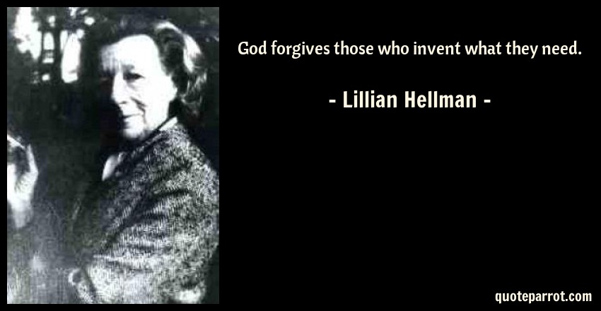Lillian Hellman Quote: God forgives those who invent what they need.