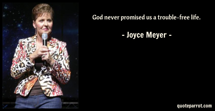 God never promised us a trouble-free life  by Joyce Meyer