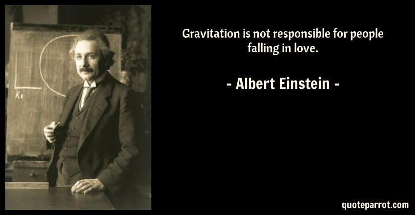 Albert Einstein Quote: Gravitation is not responsible for people falling in love.