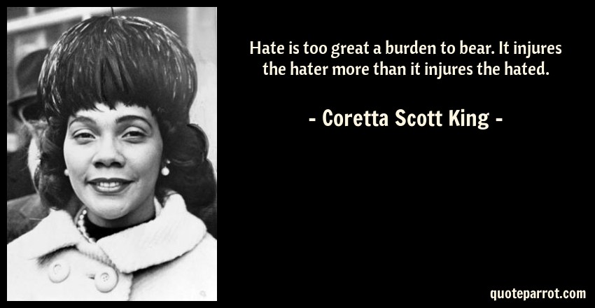 Hate Is Too Great A Burden To Bear It Injures The Hate By Enchanting Coretta Scott King Quotes