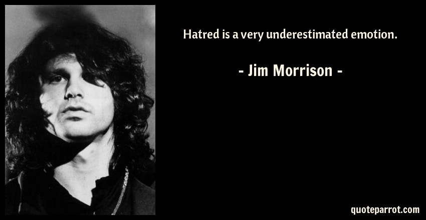 Jim Morrison Quote: Hatred is a very underestimated emotion.