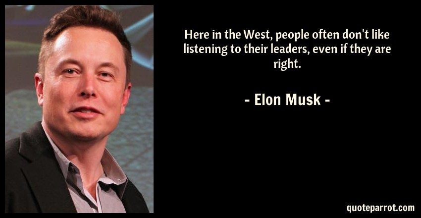 Elon Musk Quote: Here in the West, people often don't like listening to their leaders, even if they are right.
