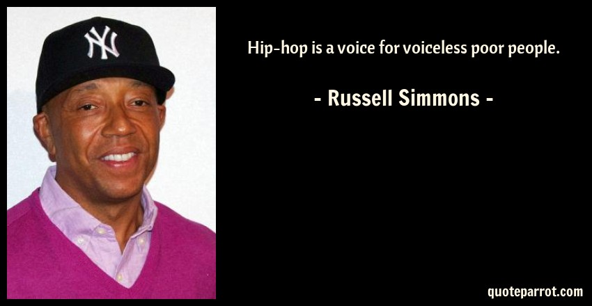 Russell Simmons Quote: Hip-hop is a voice for voiceless poor people.