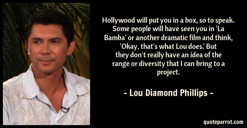 Hollywood Will Put You In A Box So To Speak Some Peop By Lou