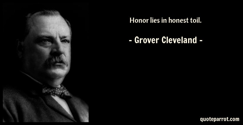 Honor Lies In Honest Toil By Grover Cleveland Quoteparrot