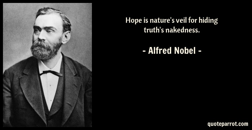 Alfred Nobel Quote: Hope is nature's veil for hiding truth's nakedness.