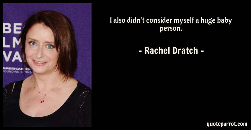 Rachel Dratch Quote: I also didn't consider myself a huge baby person.