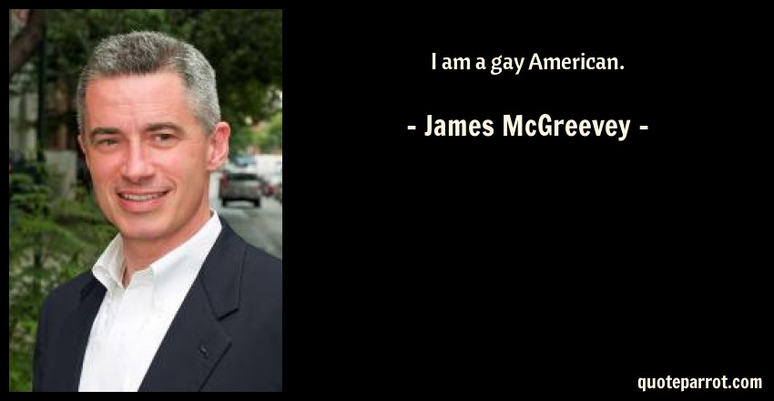 James McGreevey Quote: I am a gay American.