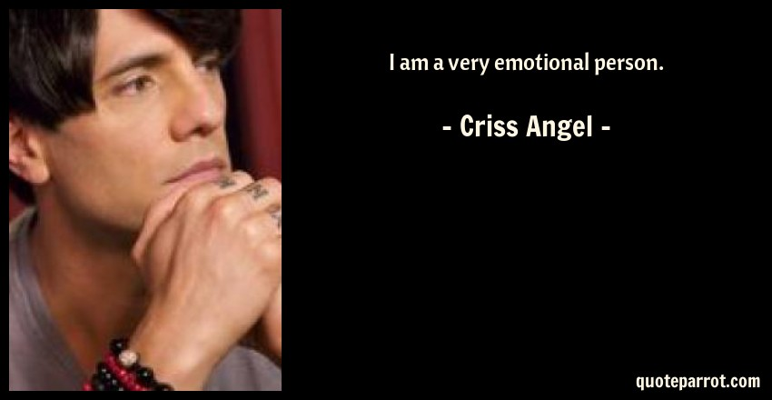 Criss Angel Quote: I am a very emotional person.
