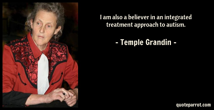Temple Grandin Quotes Enchanting I Am Also A Believer In An Integrated Treatment Approac By Temple