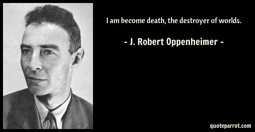 I Am Become Death The Destroyer Of Worlds By J Robert Oppenheimer Cool Oppenheimer Quote