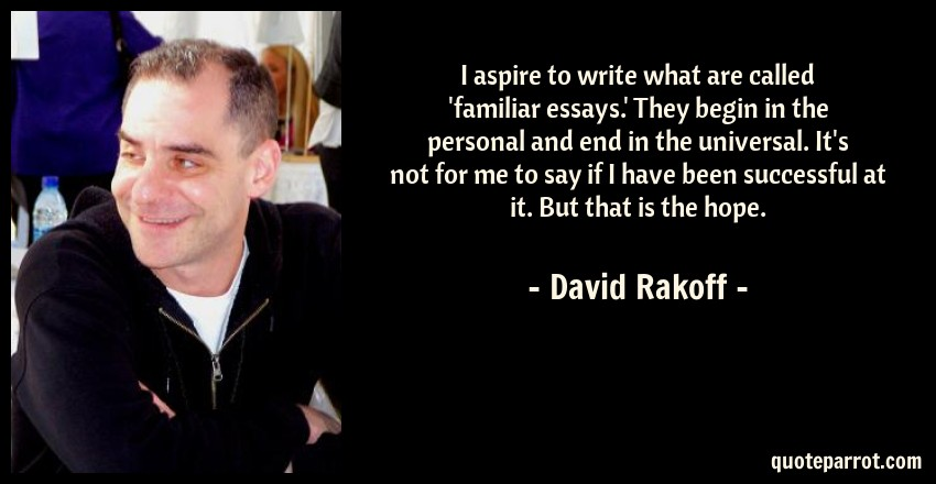 rakoff essay David rakoff is the author of four new york times bestsellers: the essay collections fraud, don't get too comfortable, and half empty, and the novel in verse love, dishonor, marry, die, cherish, perish.