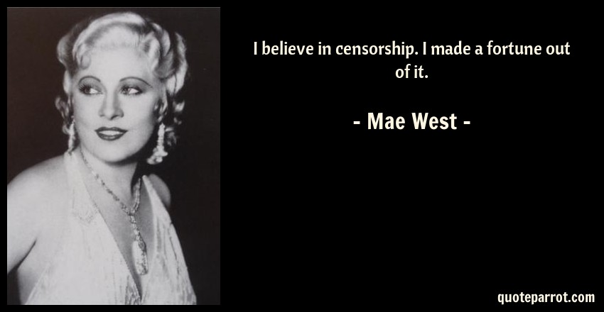 Mae West Quote: I believe in censorship. I made a fortune out of it.