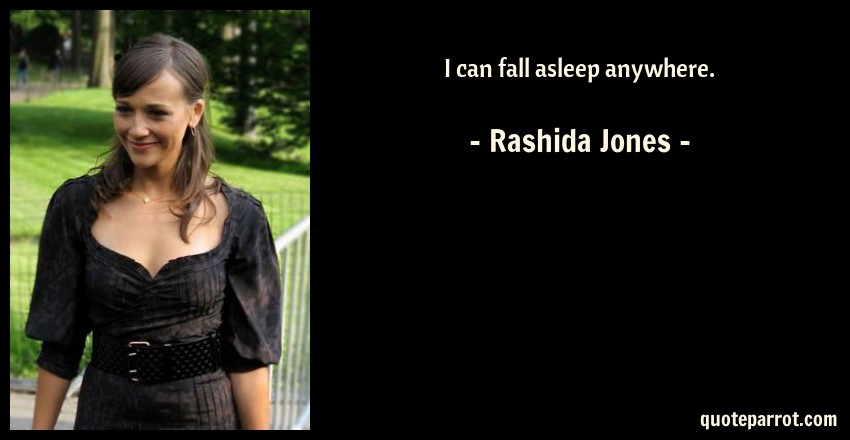 Rashida Jones Quote: I can fall asleep anywhere.