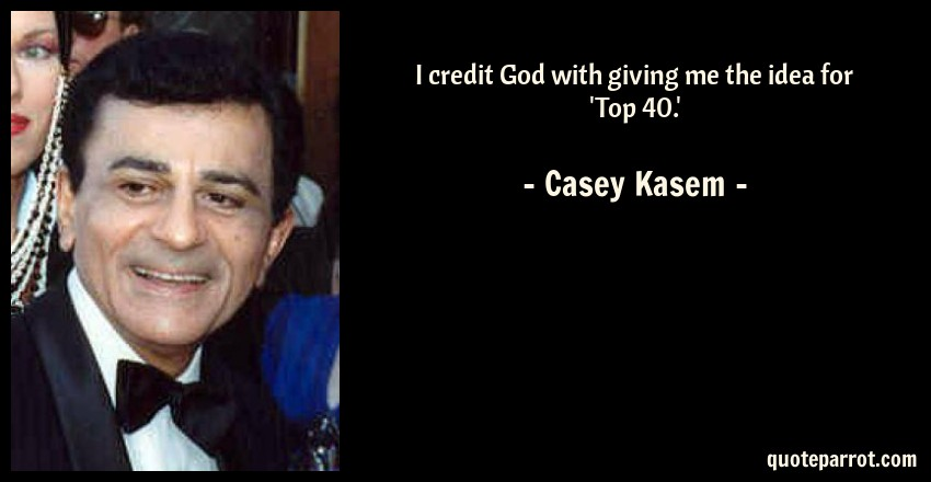 I credit God with giving me the idea for 'Top 40 ' by Casey